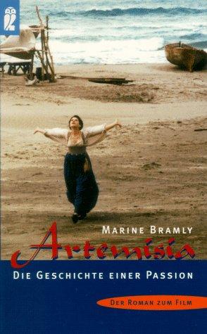 Artemisia. Die Geschichte einer Passion. Der Roman zum Film von Agnès Merlet. Aus dem Französischen von Olaf Roth. - Bramly, Marine