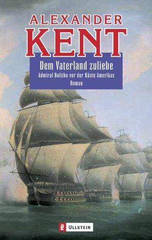 9783548259055: Dem Vaterland zuliebe: Admiral Bolitho vor der Küste Amerikas - Roman