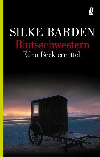 Blutsschwestern : Edna Beck ermittelt. Ullstein ; 26418 - Barden, Silke