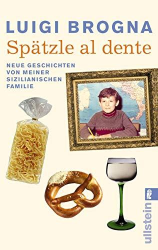 9783548266718: Spätzle al dente: Neue Geschichten von meiner sizilianischen Familie