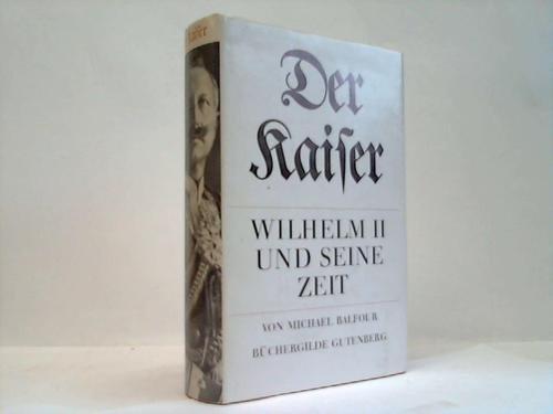 Kaiser Wilhelm II. und seine Zeit : Balfour, Michael