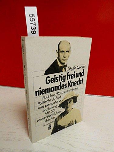 9783548275369: Geistig frei und niemandes Knecht. Paul Levi - Rosa Luxemburg. Politische Arbeit und pers�nliche Beziehung