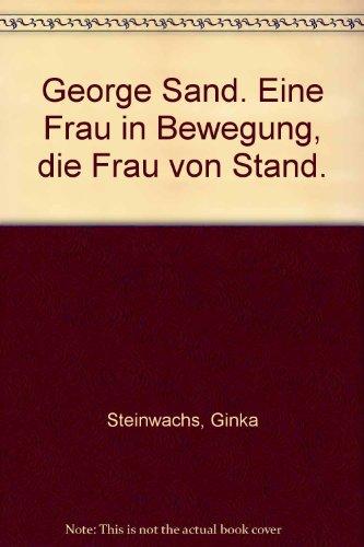 9783548301525: George Sand. Eine Frau in Bewegung, die Frau von Stand