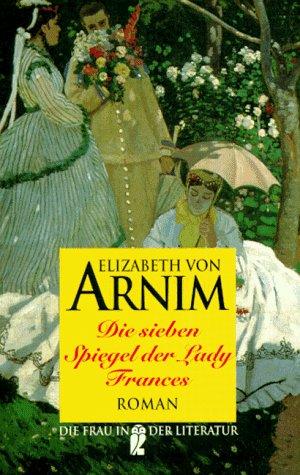 Die sieben Spiegel der Lady Frances. Roman. ( Die Frau in der Literatur). (3548302920) by Elizabeth von Arnim