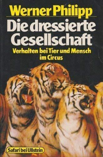 9783548320458: Die dressierte Gesellschaft. Verhalten bei Tier und Mensch im Circus.