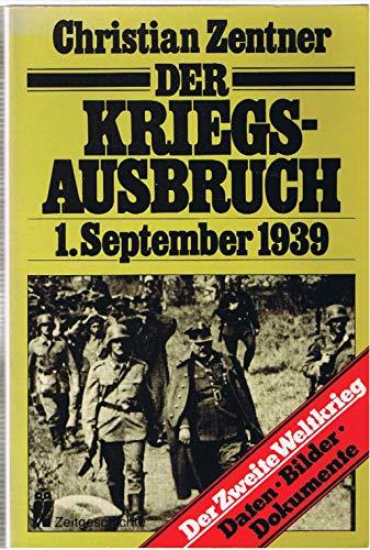 Der Kriegsausbruch 1. September 1939: Daten, Bilder, Dokumente (Ullstein-Buch) - Christian Zentner