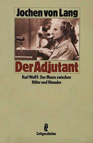 Der Adjutant Karl Wolff: Der Mann zwischen