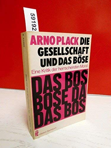 Die Gesellschaft und das B?se - Eine Kritik der herrschenden Moral: Arno Plack