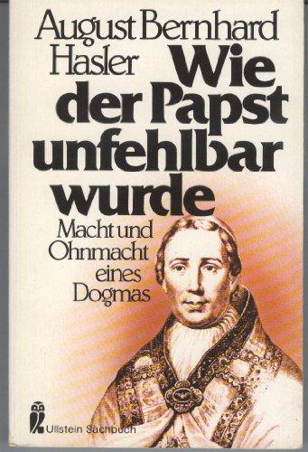 9783548340531: Wie der Papst unfehlbar wurde: Macht und Ohnmacht eines Dogmas (Ullstein Sachbuch) (German Edition)