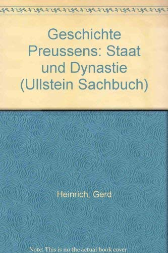 Geschichte Preussens: Staat und Dynastie (Ullstein Sachbuch): Heinrich, Gerd