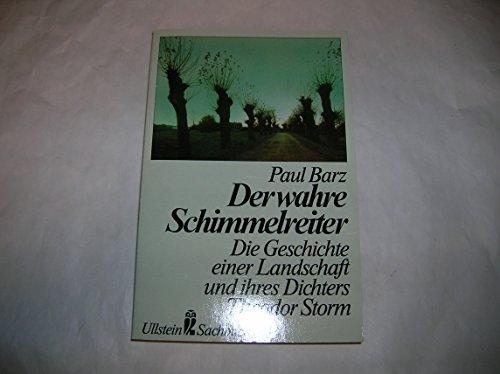 9783548342719: Der wahre Schimmelreiter. Die Geschichte einer Landschaft und ihres Dichters Theodor Storm