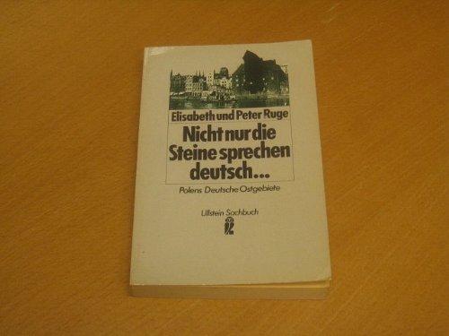 Nicht nur die Steine sprechen deutsch . : Polens dt. Ostgebiete.: Elisabeth Ruge
