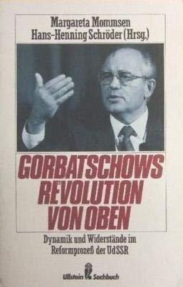 Gorbatschows Revolution von oben: Dynamik und Widerstande im Reformprozess der UdSSR (Ullstein ...