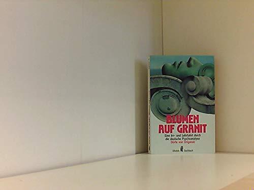 9783548347592: Blumen auf Granit. Eine Irr- und Lehrfahrt durch die deutsche Psychoanalyse