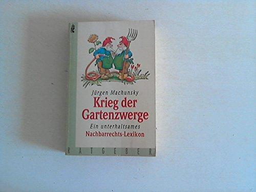 9783548349374: Krieg der Gartenzwerge. Unterhaltsames Nachbarrechts-Lexikon
