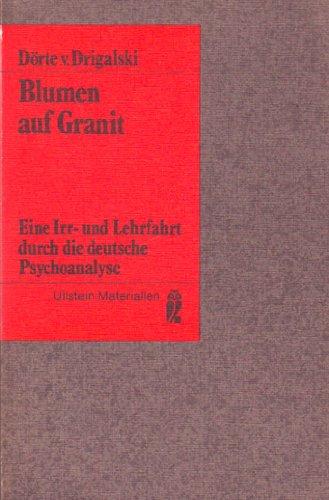 9783548350363: Blumen auf Granit: E. Irr- u. Lehrfahrt durch d. dt. Psychoanalyse (Ullstein Materialien) (German Edition)