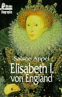 Elisabeth I. von England. Die Biographie: Sabine Appel