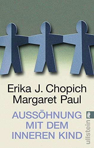 Aussöhnung mit dem inneren Kind. und Margaret Paul. [Aus dem Amerikan von Angelika Bardeleben], Ullstein ; 35731 - Chopich, Erika J. und Margaret Paul