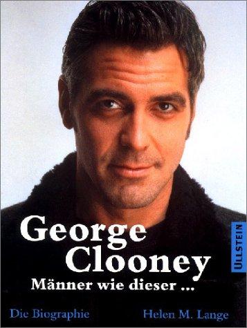 9783548358420: George Clooney. Männer wie dieser ... Die Biographie.