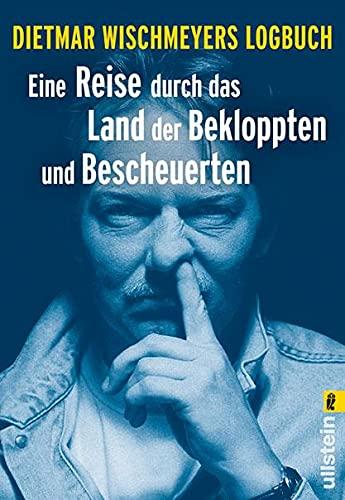 Dietmar Wischmeyers Logbuch: Eine Reise durch das Land der Bekloppten und Bescheuerten - Dietmar Wischmeyer