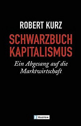 9783548363080: Schwarzbuch Kapitalismus. Ein Abgesang auf die Marktwirtschaft.