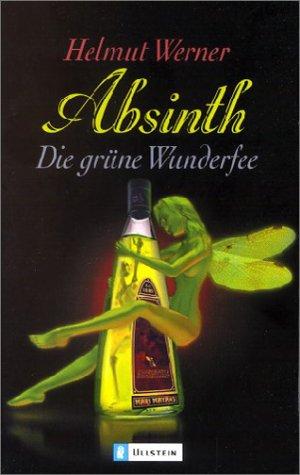 9783548363738: Absinth. Die grüne Wunderfee.