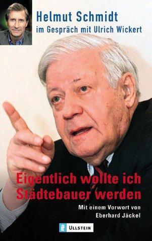 Eigentlich wollte ich Städtebauer werden.: Helmut Schmidt, Ulrich Wickert