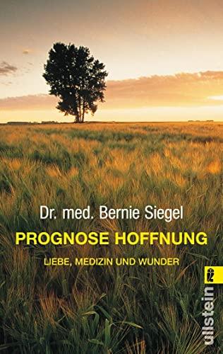 Prognose Hoffnung. Liebe, Medizin und Wunder. (9783548364049) by Siegel, Bernie