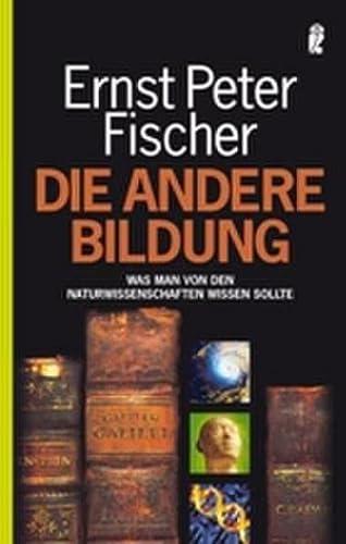 Die andere Bildung. Was man von den: Fischer, Ernst Peter