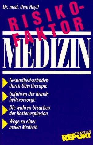 9783548366234: Risikofaktor Medizin. Gesundheitssch�den und Kostenexplosion als Folgen �rztlicher �bertherapie