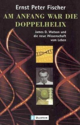 9783548366739: Am Anfang war die Doppelhelix: James D. Watson und die neue Wissenschaft vom Leben