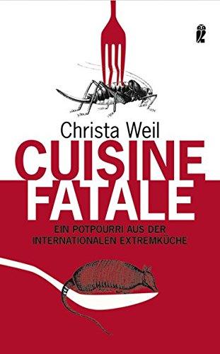 9783548369235: Cuisine Fatale: Ein Potpourri aus der internationalen Extremk�che