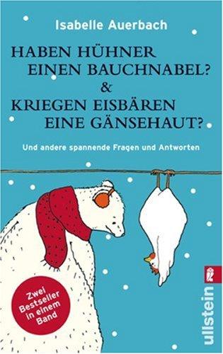 9783548369891: Haben Huhner Einen Bauchnabel? & Kriegen Eisbaren Eine Gansehaut? Und Andere Spannende Frageb Und Antworten