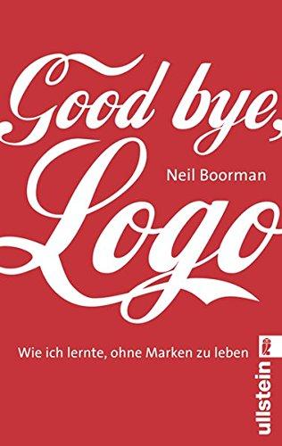 9783548372488: Good bye Logo: Wie ich lernte, ohne Marken zu leben