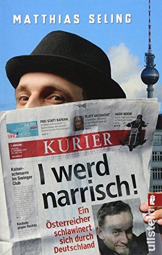 9783548373447: I werd narrisch: Ein �sterreicher schlawinert sich durch Deutschland