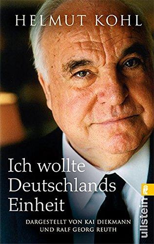 9783548373492: Ich wollte Deutschlands Einheit: Dargestellt von Kai Diekmann und Ralf Georg Reuth. Mit einem Vorwort von Helmut Kohl