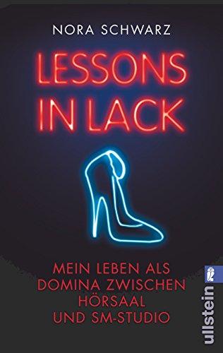9783548373782: Lessons in Lack: Mein Leben als Domina zwischen Hörsaal und SM-Studio