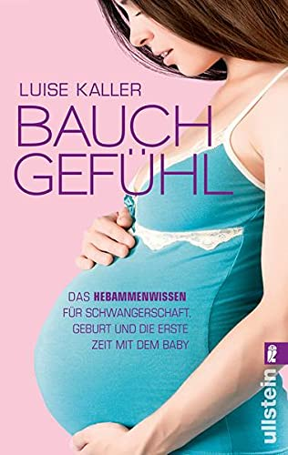 9783548374925: Bauch-Gefühl: Das Hebammenwissen für Schwangerschaft, Geburt und die erste Zeit mit dem Baby