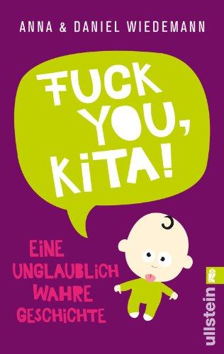 9783548375069: Fuck you, Kita!: Eine unglaublich wahre Geschichte