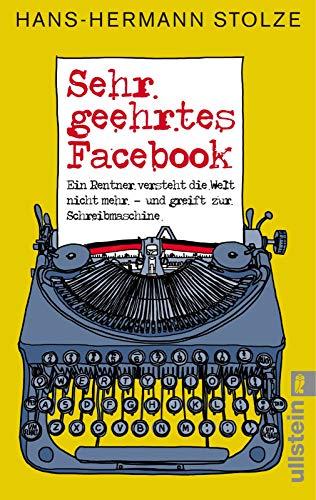 9783548375113: Sehr geehrtes Facebook!: Ein Rentner versteht die Welt nicht mehr - und greift zur Schreibmaschine