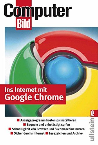 9783548412900: Ins Internet mit Google Chrome: Anzeigeprogramm kostenlos installieren. Bequem und unbelästigt surfen. Schnelligkeit von Browser und Suchmaschine ... durchs Internet. Lesezeichen und Archive