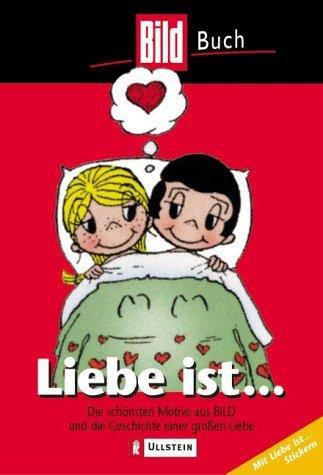 9783548420516: Liebe ist...: Die schönsten Motive aus BILD und die Geschichte einer großen Liebe