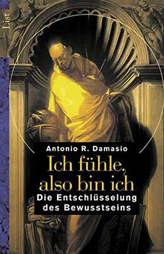 Ich fühle, also bin ich. Die Entschlüsselung des Bewusstseins. (9783548601649) by Damasio, Antonio R.
