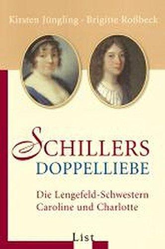 Schillers Doppelliebe: Die Lengefeld-Schwestern Caroline und Charlotte - Jüngling, Kirsten, Roßbeck, Brigitte