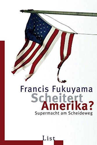 Scheitert Amerika?: Supermacht am Scheideweg: Francis Fukuyama