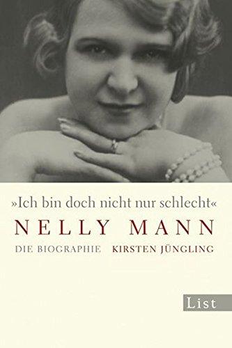 9783548609058: Ich bin doch nicht nur schlecht - Nelly Mann: Die Biographie