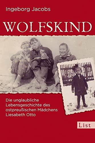 9783548610344: Wolfskind: Die unglaubliche Lebensgeschichte des ostpreußischen Mädchens Liesabeth Otto