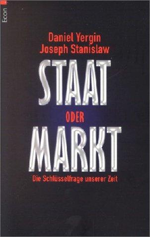 Staat oder Markt. Die Schlüsselfrage unserer Zeit. (354870056X) by Yergin, Daniel; Stanislaw, Joseph