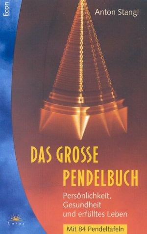Das grosse Pendelbuch. Persönlichkeit, Gesundheit und erfülltes Leben. Mit 84 ...