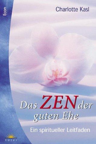 9783548740553: Das Zen der guten Ehe. Ein spiritueller Leitfaden